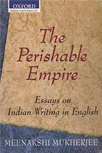 The Perishable Empire: Essays on Indian Writing in English (Oxford India Co ...