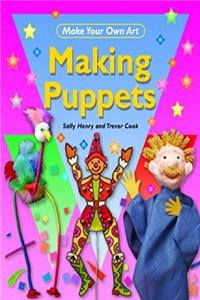 Making Puppets (Make Your Own Art)