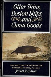 Otter Skins, Boston Ships, and China Goods: The Maritime Fur Trade of the N ...
