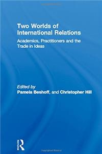Two Worlds of International Relations: Academics, Practitioners and the Trade in Ideas