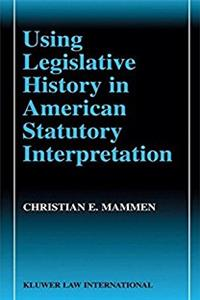 Using Legislative History in American Statutory Interpretation