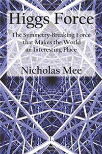 Higgs Force: The Symmetry-Breaking Force that Makes the World an Interestin ...