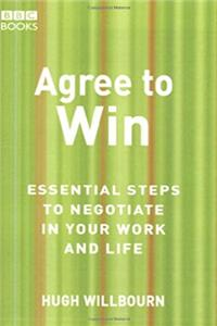 Agree to Win: Essential Steps to Negotiate in Your Work and Life