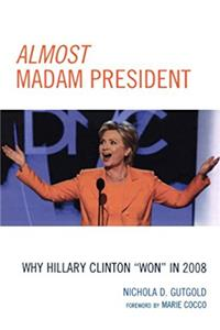 "Almost Madam President: Why Hillary Clinton ""Won"" in 2008 (Lexing ..."