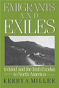 Emigrants and Exiles: Ireland and the Irish Exodus to North America (Oxford ...