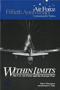 Within Limits: The U.S. Force and the Korean War (Fiftieth Anniversary Comm ...