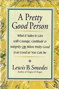 A Pretty Good Person: What It Takes to Live With Courage, Gratitude, and In ...