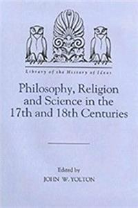 Philosophy, Religion and Science in the 17th and 18th Centuries (Library of ...
