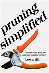 Pruning Simplified: A Complete Guide to Pruning Trees, Shrubs, Bushes, Hedg ...