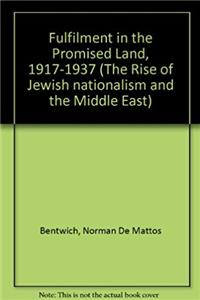 Fulfilment in the Promised Land, 1917-1937 (The Rise of Jewish nationalism  ...