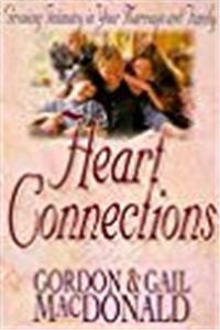 Heart Connections: Growing Intimacy in Your Marriage and Family