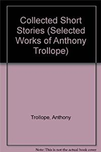 Collected Short Stories (Selected Works of Anthony Trollope)