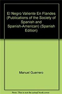 El Negro Valiente En Flandes (Publications of the Society of Spanish and Sp ...