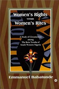 Women's Rights Versus Women's Rites: A Study of Circumcision Among the Ketu ...