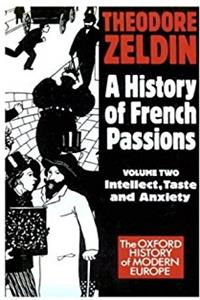 A History of French Passions 1848-1945: Volume II: Intellect, Taste, and An ...