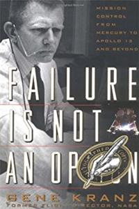 Failure Is Not an Option: Mission Control from Mercury to Apollo 13 and Bey ...