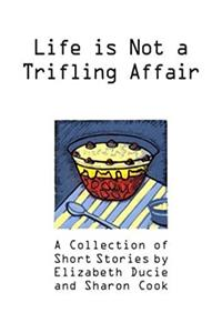 Life is Not a Trifling Affair: A Collection of Short Stories