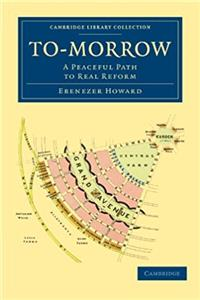 To-morrow: A Peaceful Path to Real Reform (Cambridge Library Collection - B ...
