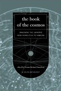 The Book of the Cosmos: Imagining the Universe from Heraclitus to Hawking,  ...