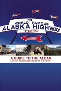 World Famous Alaska Highway, 4th Edition: A Guide to the Alcan & Other  ...