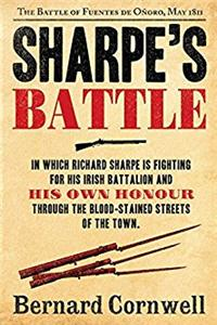 Sharpe's Battle: Richard Sharpe and the Battle of Fuentes de Ooro, May 1811 ...