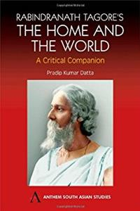 Rabindranath Tagore's The Home and the World: Modern Essays in Criticism (A ...