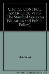 CHOICE CONTROL AMER EDUC V1 PB (The Stanford Series on Education and Public Policy)