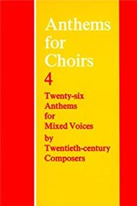 Anthems for Choirs 4: Twenty-six Anthems for Mixed Voices by Twentieth-Cent ...