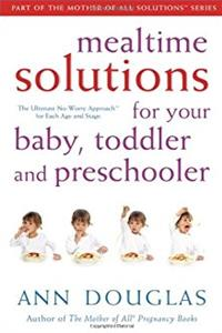 Mealtime Solutions for Your Baby, Toddler and Preschooler: The Ultimate No- ...