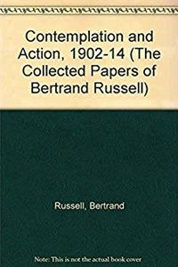 Contemplation and Action, 1902-14 (Collected Papers of Bertrand Russell, Vo ...