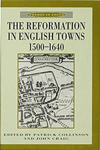 The Reformation in English Towns, 1500-1640 (Themes in Focus)