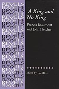 A King and No King: Beaumont and Fletcher (Revels Plays MUP)