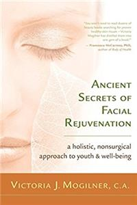 Ancient Secrets of Facial Rejuvenation: A Holistic, Nonsurgical Approach to ...