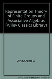 Representation Theory of Finite Groups and Associative Algebras (Wiley Clas ...