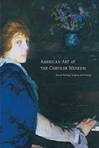 American Art at the Chrysler Museum: Selected Painting, Drawing, and Sculpture