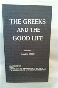 The Greeks and the Good Life: Proceedings of the Ninth Annual Philosophy Sy ...