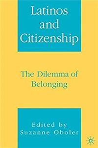 Latinos and Citizenship: The Dilemma of Belonging