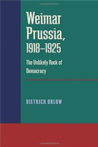 Weimar Prussia, 1918–1925: The Unlikely Rock of Democracy