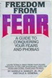 Freedom From Fear a Guide to Conquering Your Fears and Phobias
