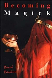 Becoming Magick: New & Revised Magicks for the New Aeon