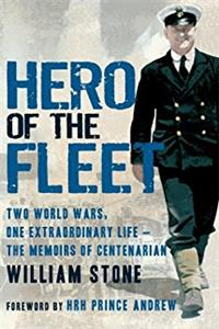 Hero of the Fleet: Two World Wars, One Extraordinary Life—The Memoirs of Centenarian William Stone