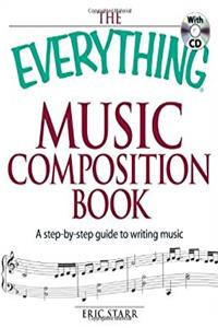 The Everything Music Composition Book with CD: A step-by-step guide to writ ...