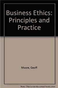 Business Ethics: Principles and Practice