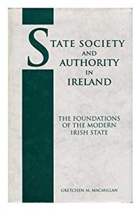 State Society and Authority in Ireland: The Foundations of the Modern Irish ...