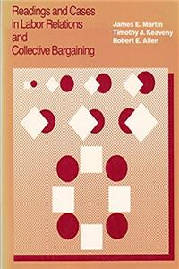 Readings and Cases in Labor Relations and Collective Bargaining