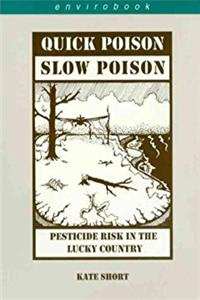 Quick poison, slow poison: Pesticide risk in the lucky country (Envirobook)