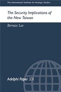 The Security Implications of the New Taiwan (Adelphi series)
