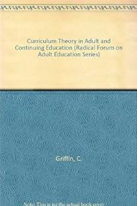 Curriculum Theory in Adult and Continuing Education (Radical Forum on Adult ...