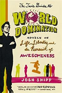 The Teen's Guide to World Domination: Advice on Life, Liberty, and the Purs ...