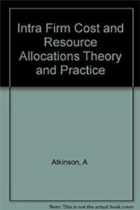 Intra Firm Cost and Resource Allocations Theory and Practice